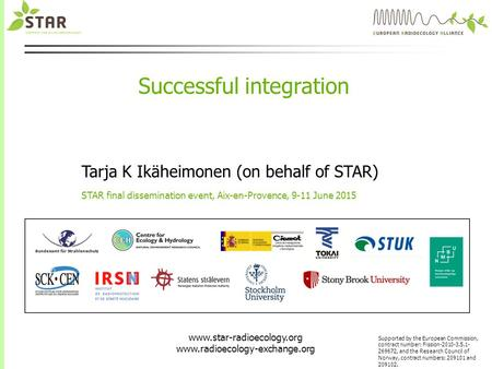 Www.star-radioecology.org www.radioecology-exchange.org Supported by the European Commission, contract number: Fission-2010-3.5.1- 269672, and the Research.