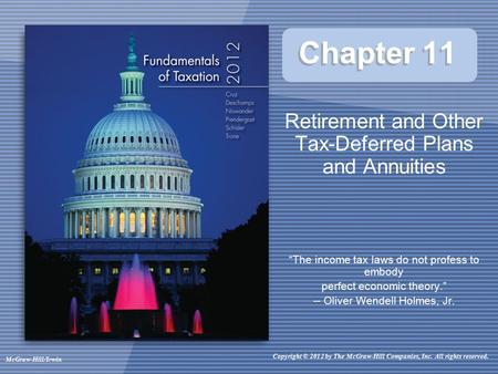 McGraw-Hill/Irwin Copyright © 2012 by The McGraw-Hill Companies, Inc. All rights reserved. Chapter 11 Retirement and Other Tax-Deferred Plans and Annuities.