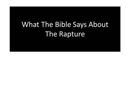 What The Bible Says About The Rapture. Conclusion This has been an exhaustive study of what the Bible teaches about the rapture.