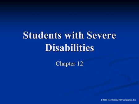 © 2009 The McGraw-Hill Companies, Inc. Students with Severe Disabilities Chapter 12.