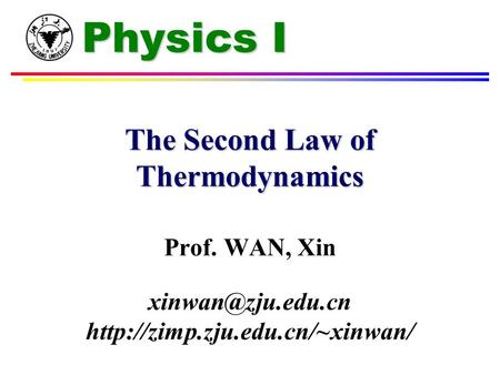 Physics I The Second Law of Thermodynamics Prof. WAN, Xin