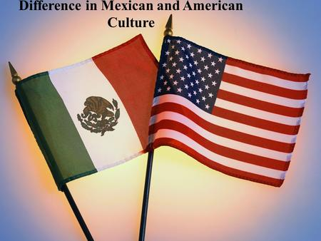 Difference in Mexican and American Culture. Mexico and the United States share a common border of around 3,141 km on the northern side. However, despite.