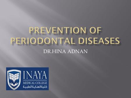 DR.HINA ADNAN.  Prevention is better than cure.  Prevention is cheaper than cure.  Prevention of a disease is greater good in life than its cure.