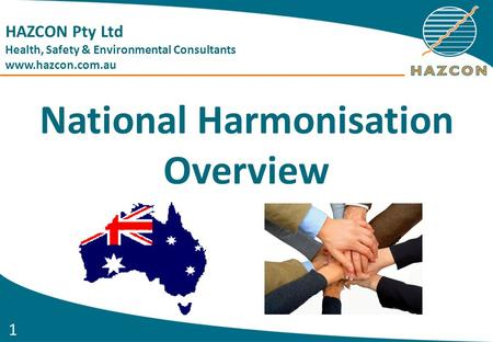 1 National Harmonisation Overview HAZCON Pty Ltd Health, Safety & Environmental Consultants www.hazcon.com.au.