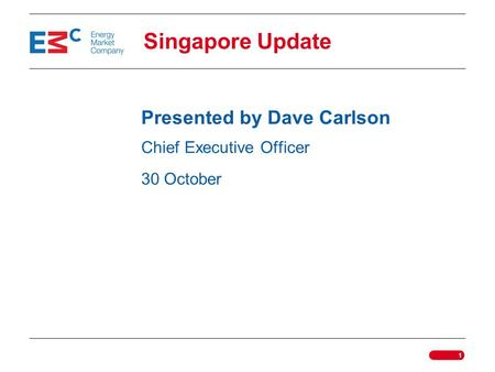 1 Singapore Update Presented by Dave Carlson Chief Executive Officer 30 October.