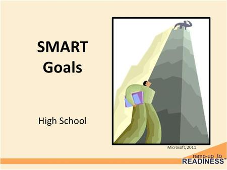 SMART Goals High School Microsoft, 2011. Objectives Today's objectives are to: Learn about setting SMART goals Develop SMART goals to help you achieve.