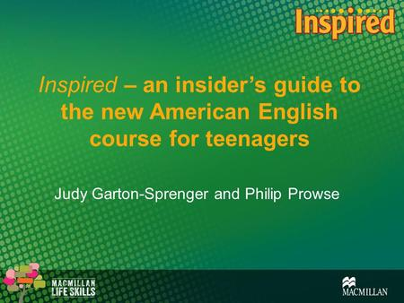Inspired – an insider's guide to the new American English course for teenagers Judy Garton-Sprenger and Philip Prowse.