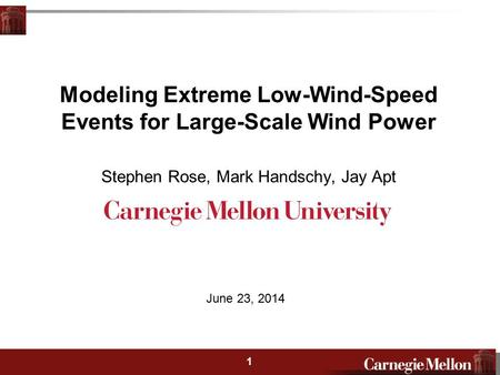 2 1 Modeling Extreme Low-Wind-Speed Events for Large-Scale Wind Power Stephen Rose, Mark Handschy, Jay Apt June 23, 2014.
