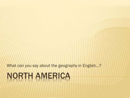 What can you say about the geography in English…?