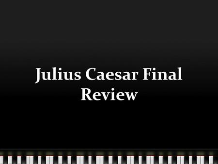 Julius Caesar Final Review. BRUTUS'S SOLILOQUY IN ACT II REVEALS WHAT? AS ACT II PROGRESSES PORTIA BECOMES___________ NAME ALL THE WAY CASSIUS INFLUENCES.