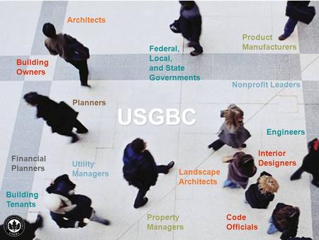 Test USGBC Architects Building Owners Planners Federal, Local, and State Governments Utility Managers Nonprofit Leaders Engineers Building Tenants Property.
