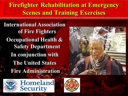 Firefighter Rehabilitation at Emergency Scenes and Training Exercises International Association of Fire Fighters Occupational Health & Safety Department.