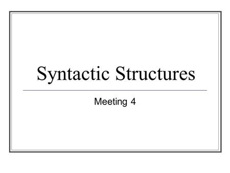 Syntactic Structures Meeting 4. In English, words are combined into larger structures to convey more various meaning. Words can be lexical and functional.