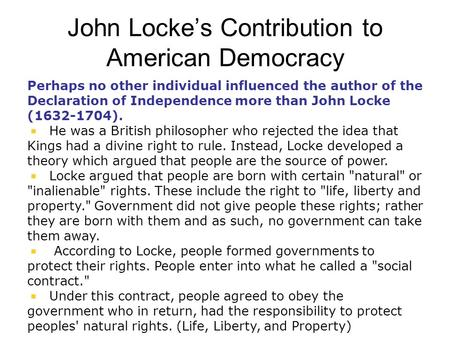 john locke influence in the declaration of independence That the john locke foundation is named after the 17th century english political philosopher is no mere coincidence the man was an intellectual titan, one whose thoughts and ideas can be found throughout our country's earliest political documents, including and especially the declaration of independence.