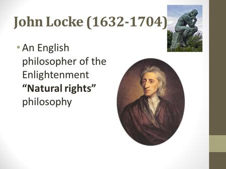 "John Locke (1632-1704) An English philosopher of the Enlightenment ""Natural rights"" philosophy."