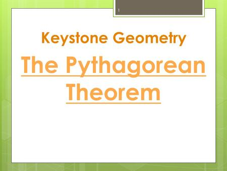 Keystone Geometry 1 The Pythagorean Theorem. Used to solve for the missing piece of a right triangle. Only works for a right triangle. Given any right.