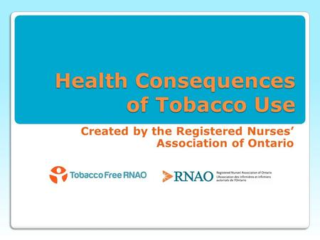 Health Consequences of Tobacco Use Created by the Registered Nurses' Association of Ontario.