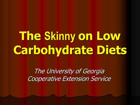 The Skinny on Low Carbohydrate Diets The University of Georgia Cooperative Extension Service.