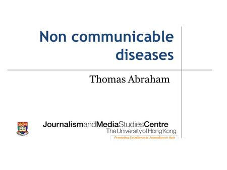 Non communicable diseases Thomas Abraham. What are non- communicable diseases? How big a problem are they? Sources of information Challenges in reporting.