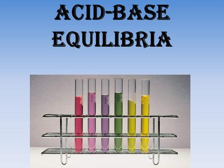 <strong>Acid</strong>-<strong>Base</strong> Equilibria.