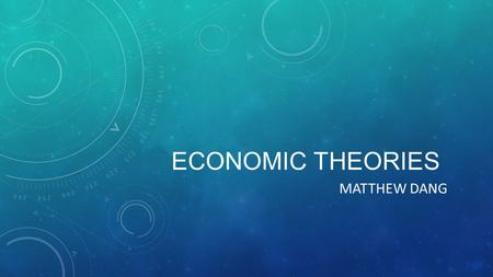 ECONOMIC THEORIES MATTHEW DANG. CLASSICAL First modern economic theory, started in 1776 by Adam Smith Classical: economic freedom and ideas such as laissez-faire.