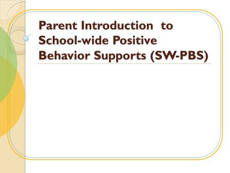 Parent Introduction to School-wide Positive Behavior Supports (SW-PBS)