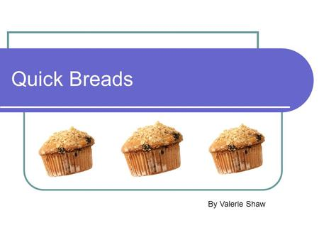 Quick Breads By Valerie Shaw.