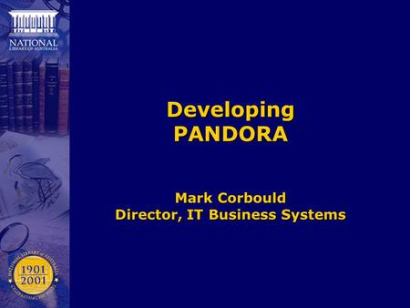 Developing PANDORA Mark Corbould Director, IT Business Systems.