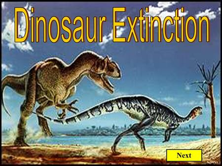 Next. Dinosaurs became extinct at the end of the Cretaceous Period. Experts disagree about what caused their extinction. Some believe THEORIES that say.