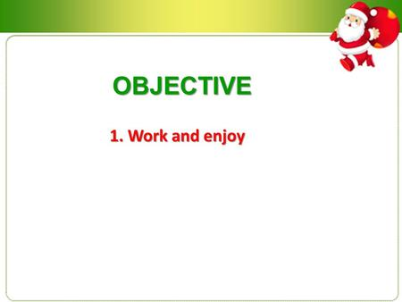 OBJECTIVE 1. Work and enjoy. SPEAKING EXERCISE SPEAKING EXERCISE JANUARY 21-25 exercise: Tell us a story Instructions : -Use the simple past and the past.