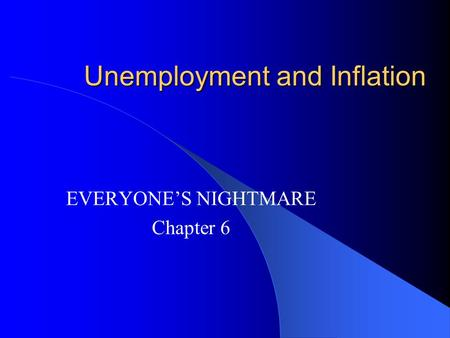 Unemployment and Inflation EVERYONE'S NIGHTMARE Chapter 6.