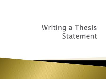 A thesis statement is a sentence that: *makes a promise about the scope, purpose, and direction of the paper *captures the whole argument in one sentence—usually.