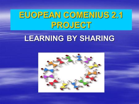 EUOPEAN COMENIUS 2.1 PROJECT LEARNING BY SHARING.