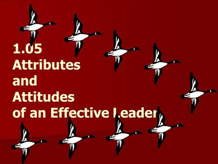 1.05 Attributes and Attitudes of an Effective Leader.