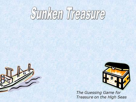 The Guessing Game for Treasure on the High Seas A1B1C1D1E1F1 A4B4C4D4E4F4 A2B2C2D2E2F2 A5B5C5D5E5F5 A3B3C3D3E3F3 A6B6C6D6E6F6 Try Again TREASURE Try.