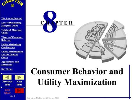 8 - 1 Copyright McGraw-Hill/Irwin, 2005 The Law of Demand Law of Diminishing Marginal Utility Total and Marginal Utility Theory of Consumer Behavior Utility.