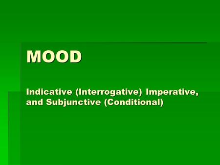What is mood? GENERAL DEFINITION LITERARY DEFINITION