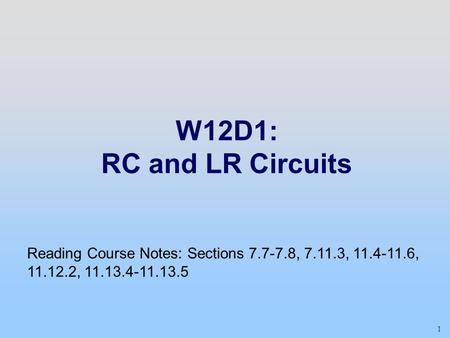 W12D1: RC and LR Circuits Reading Course Notes: Sections , , , ,