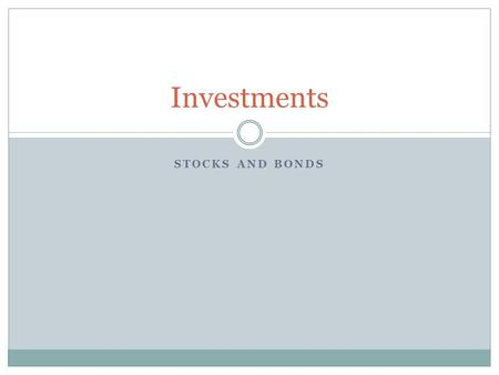STOCKS AND BONDS Investments. Stocks – a security that is an investment in a company and represents a claim for part of that companies public assets.