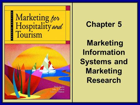 ©2006 Pearson Education, Inc. Marketing for Hospitality and Tourism, 4th edition Upper Saddle River, NJ 07458 Kotler, Bowen, and Makens Chapter 5 Marketing.