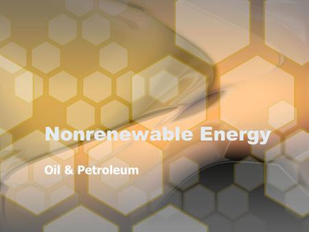 Nonrenewable Energy Oil & Petroleum. Nonrenewable vs. Renewable? nonrenewablerenewableWhat is the difference between nonrenewable and renewable? net energyWhat.