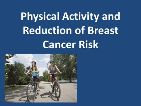 Physical Activity and Reduction of Breast Cancer Risk.