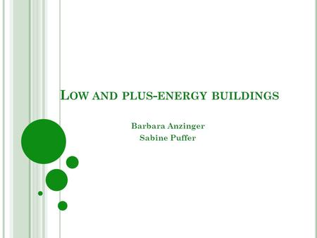 L OW AND PLUS - ENERGY BUILDINGS Barbara Anzinger Sabine Puffer.