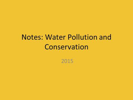 Notes: Water Pollution and Conservation