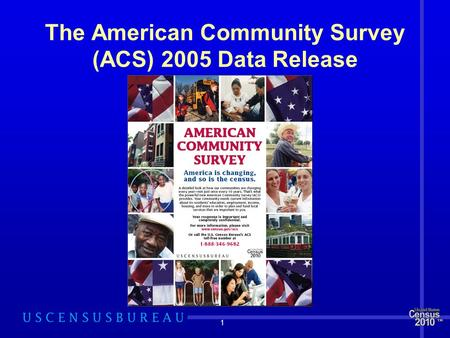 1 The American Community Survey (ACS) 2005 Data Release.