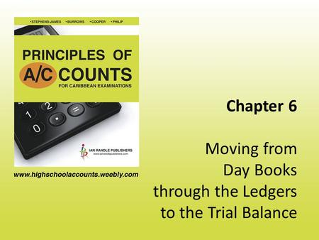 Chapter 6 Moving from Day Books through the Ledgers to the Trial Balance.