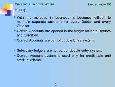 Financial Accounting 1 Lecture – 26 Recap With the increase in business, it becomes difficult to maintain separate accounts for every Debtor and every.