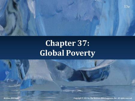 Chapter 37: Global Poverty McGraw-Hill/Irwin Copyright © 2013 by The McGraw-Hill Companies, Inc. All rights reserved. 13e.