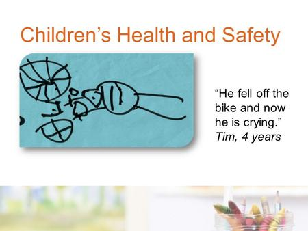 """He fell off the bike and now he is crying."" Tim, 4 years Children's Health and Safety."