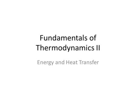 Fundamentals of Thermodynamics II Energy and Heat Transfer.